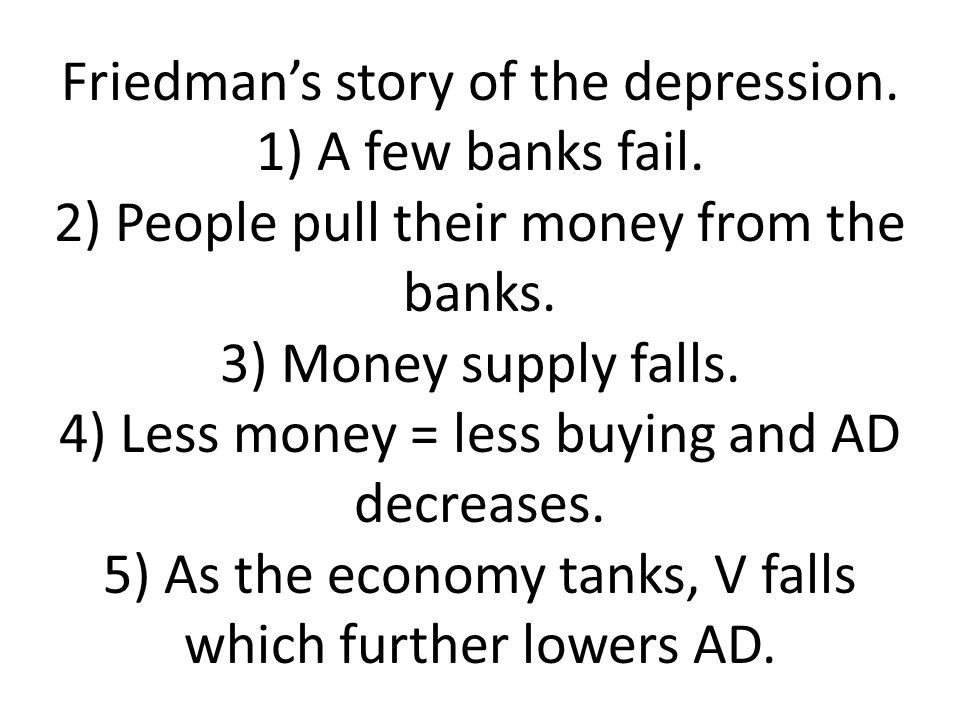 Friedman's story of the depression. 1) A few banks fail