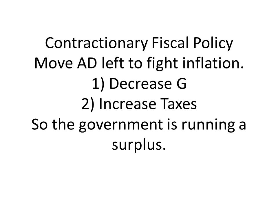 Contractionary Fiscal Policy Move AD left to fight inflation