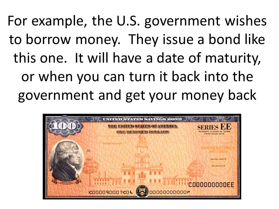 For example, the U. S. government wishes to borrow money