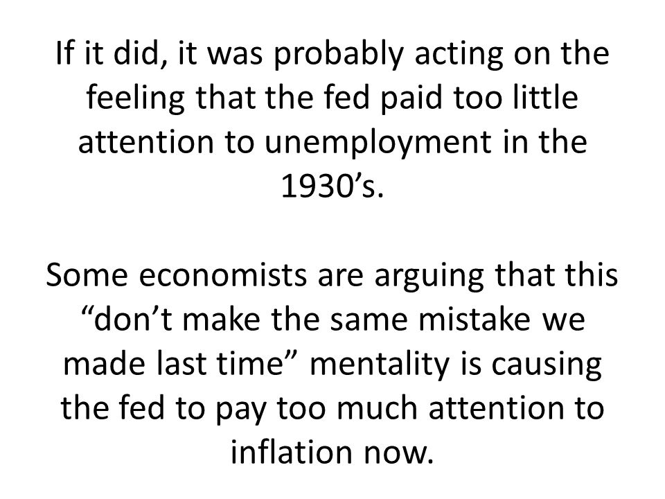 If it did, it was probably acting on the feeling that the fed paid too little attention to unemployment in the 1930's.