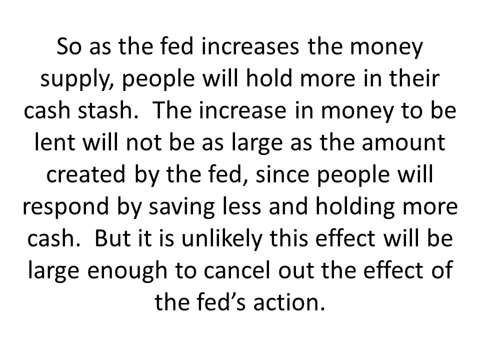 So as the fed increases the money supply, people will hold more in their cash stash.
