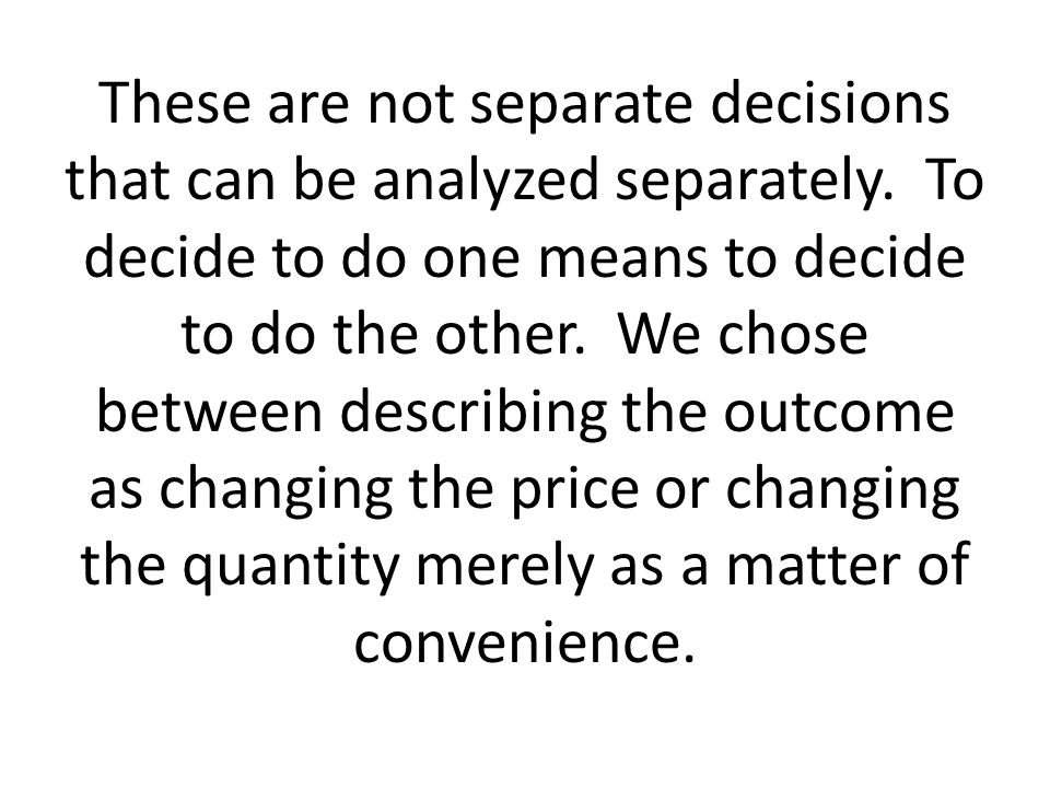 These are not separate decisions that can be analyzed separately