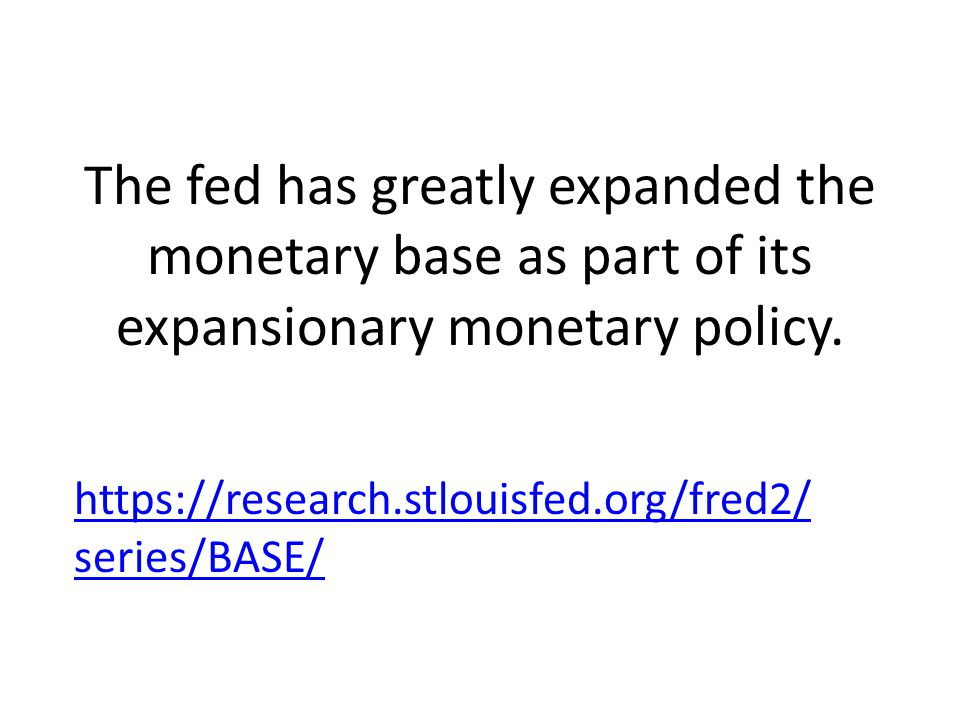 The fed has greatly expanded the monetary base as part of its expansionary monetary policy.