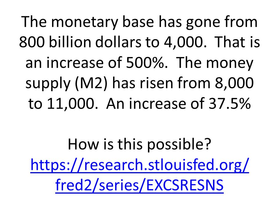 The monetary base has gone from 800 billion dollars to 4,000