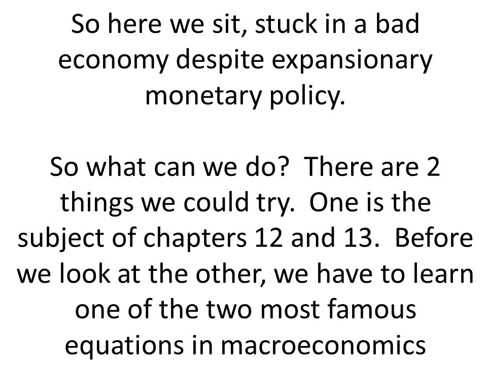 So here we sit, stuck in a bad economy despite expansionary monetary policy.