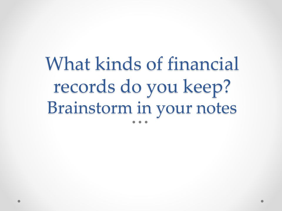 What kinds of financial records do you keep Brainstorm in your notes