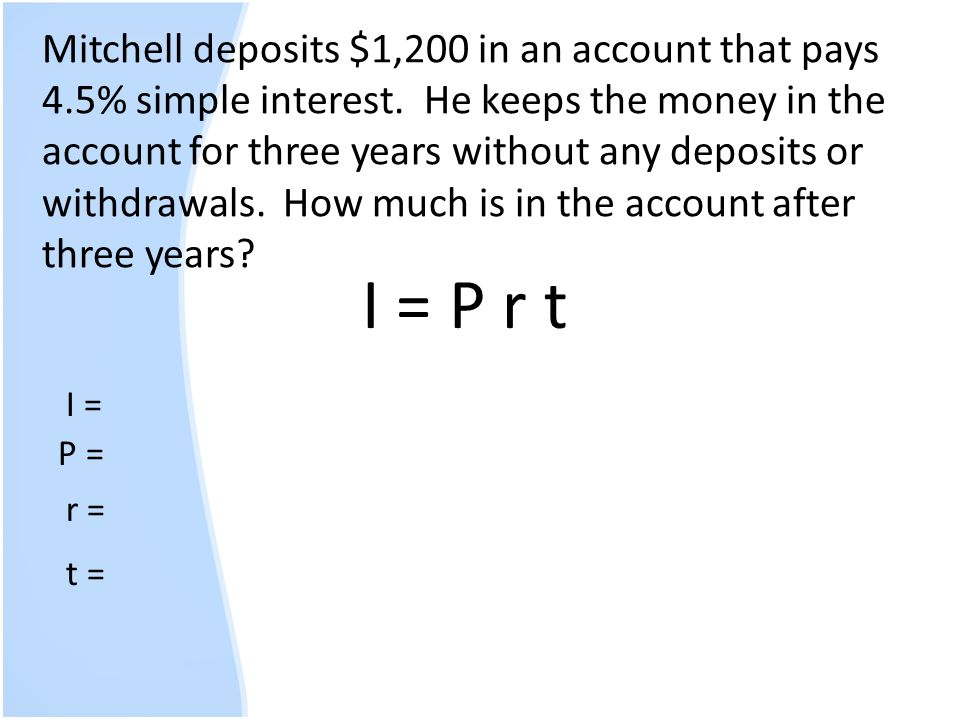 Mitchell deposits $1,200 in an account that pays 4. 5% simple interest