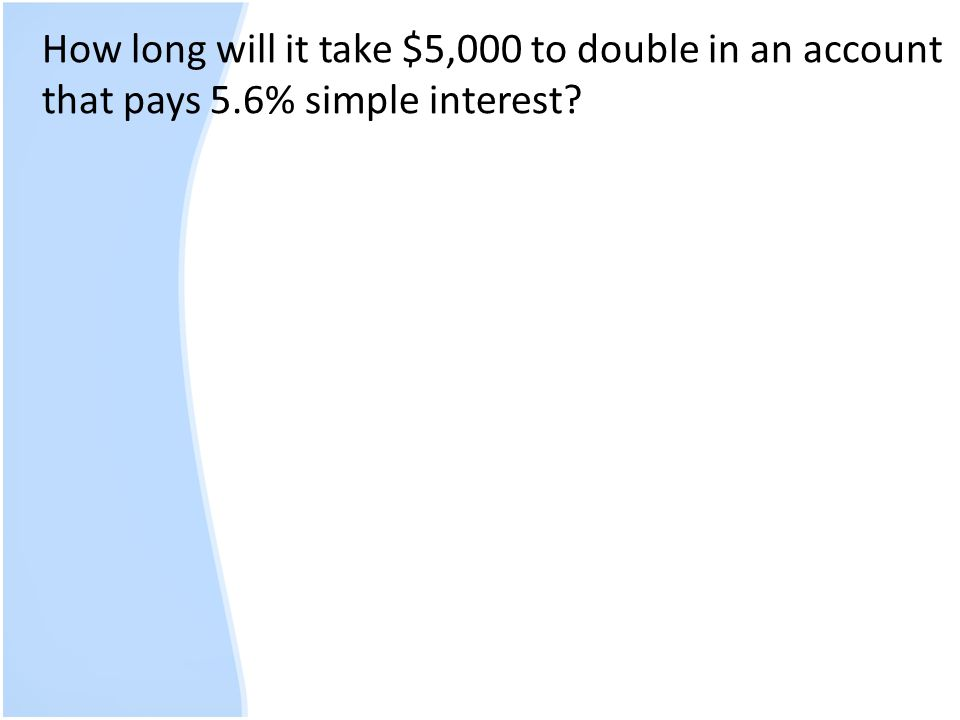 How long will it take $5,000 to double in an account that pays 5