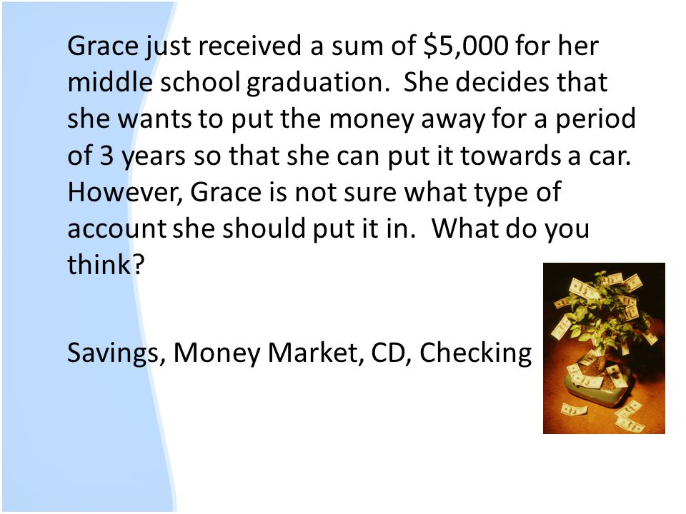 Grace just received a sum of $5,000 for her middle school graduation