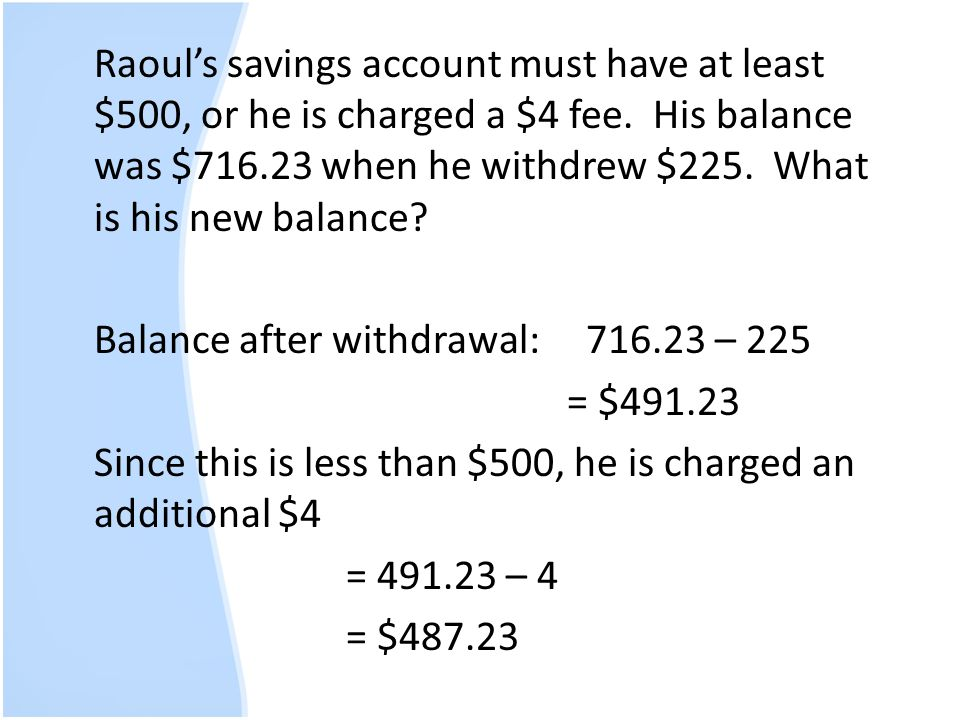 Raoul's savings account must have at least $500, or he is charged a $4 fee.