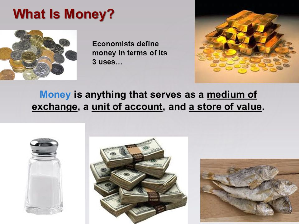 What Is Money Economists define money in terms of its 3 uses…