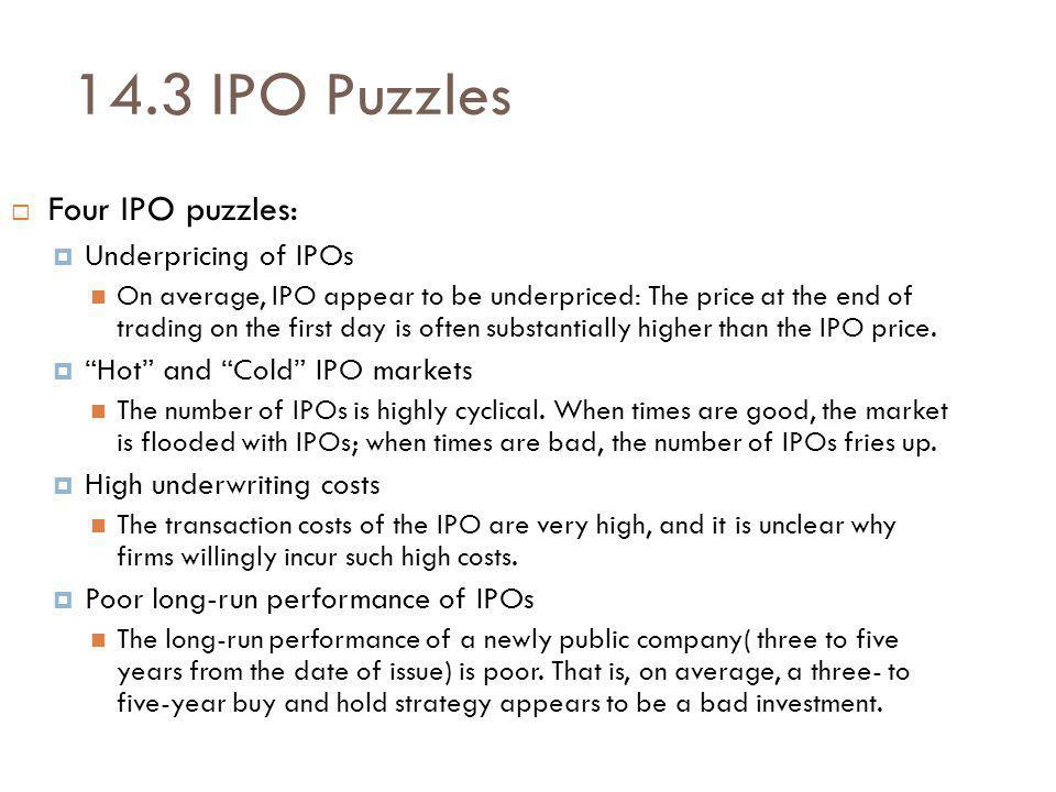 14.3 IPO Puzzles Four IPO puzzles: Underpricing of IPOs