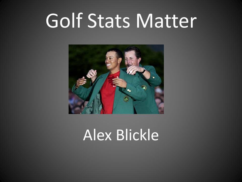 Golf Stats Matter Alex Blickle