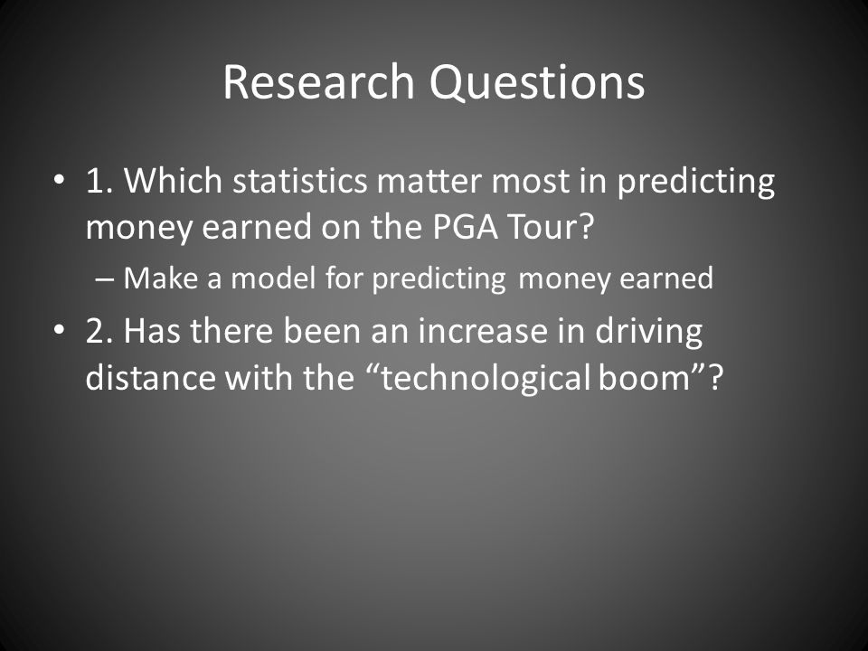 Research Questions 1. Which statistics matter most in predicting money earned on the PGA Tour Make a model for predicting money earned.