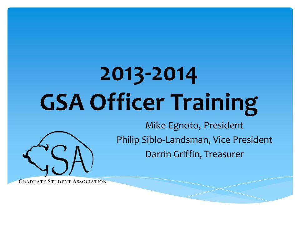 2013-2014 GSA Officer Training Mike Egnoto, President