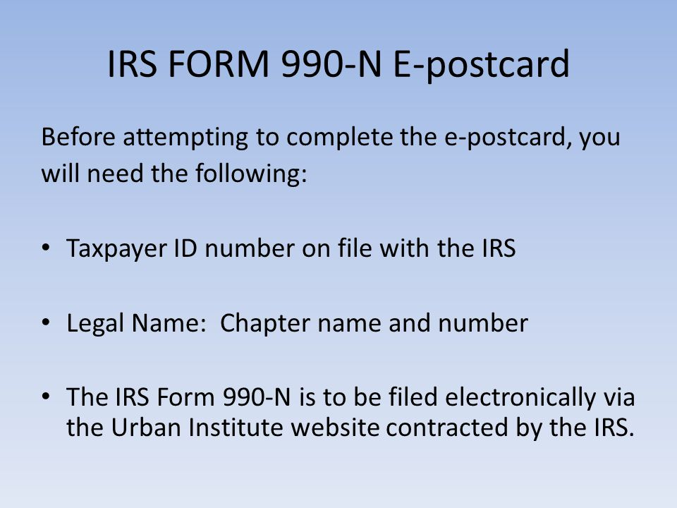 IRS FORM 990-N E-postcard Before attempting to complete the e-postcard, you. will need the following: