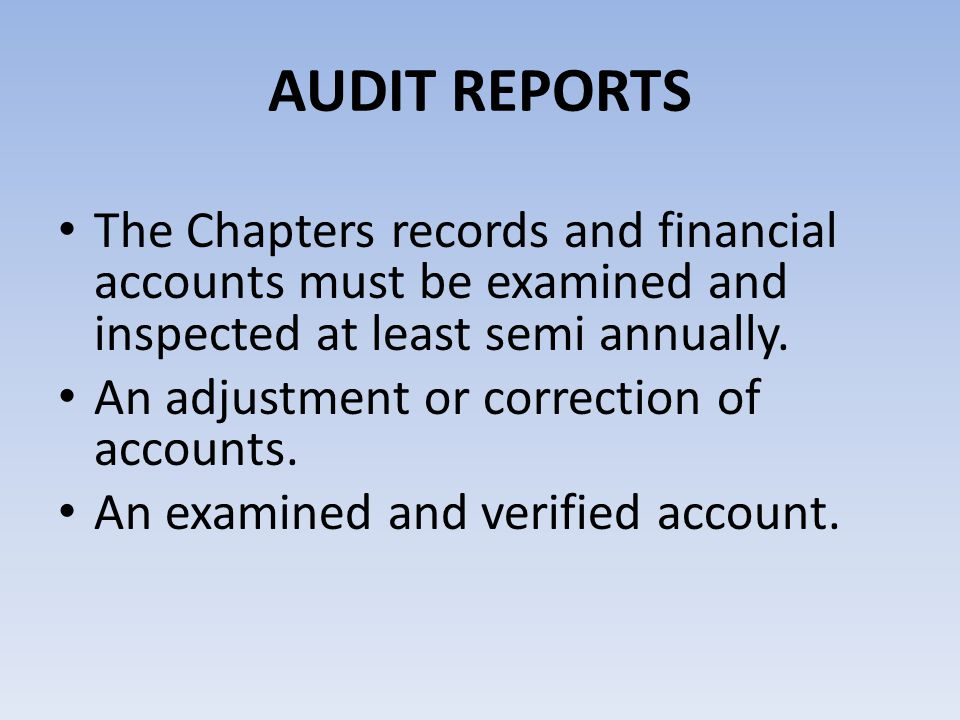 AUDIT REPORTS The Chapters records and financial accounts must be examined and inspected at least semi annually.