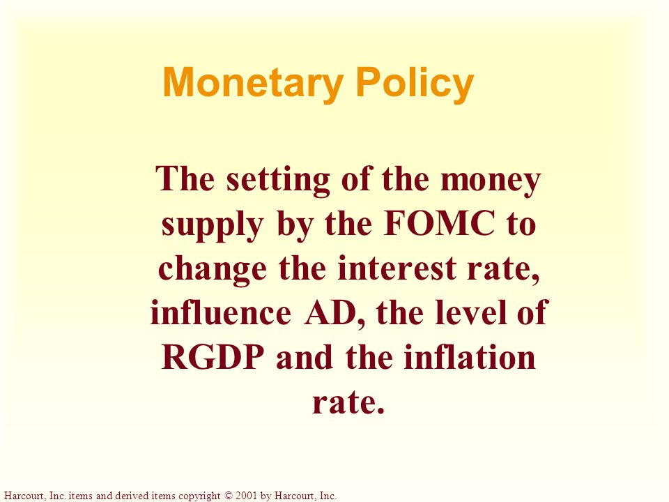 Monetary Policy The setting of the money supply by the FOMC to change the interest rate, influence AD, the level of RGDP and the inflation rate.