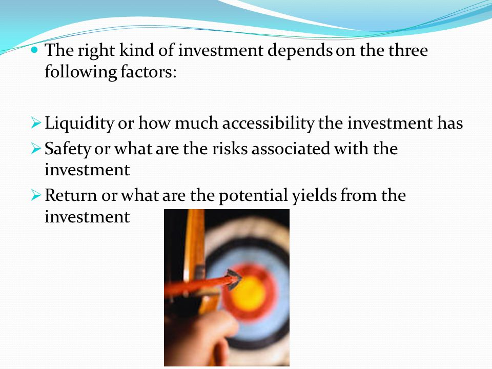 The right kind of investment depends on the three following factors:
