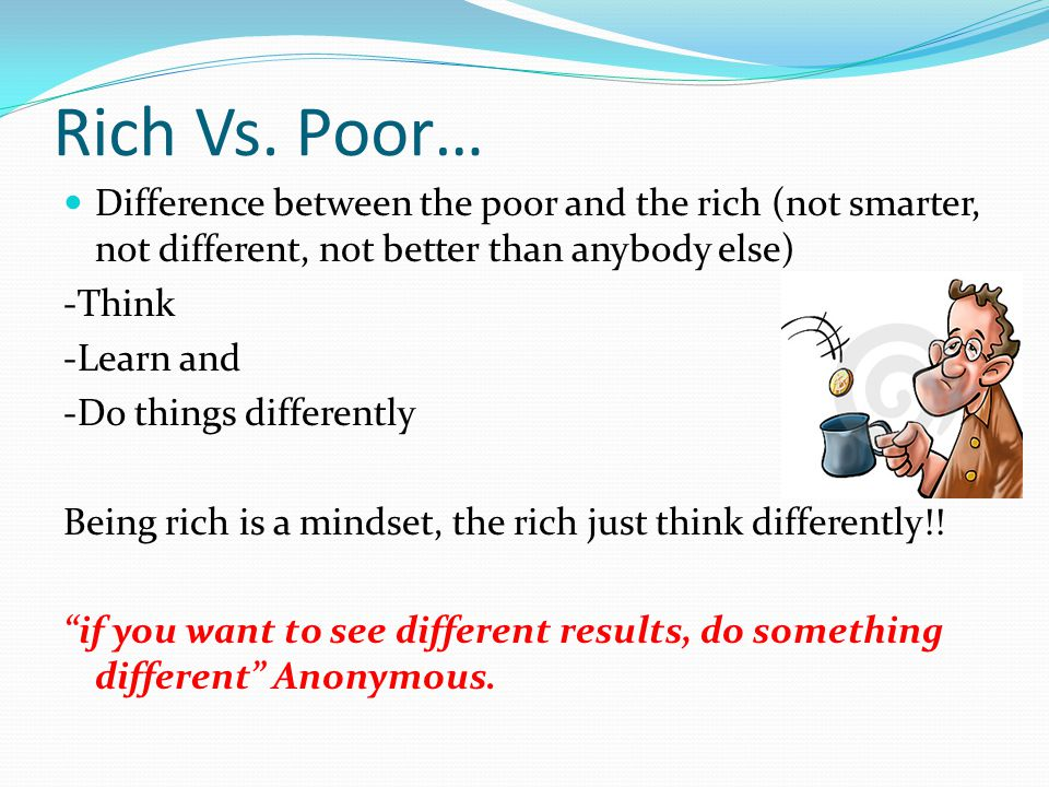 Rich Vs. Poor… Difference between the poor and the rich (not smarter, not different, not better than anybody else)