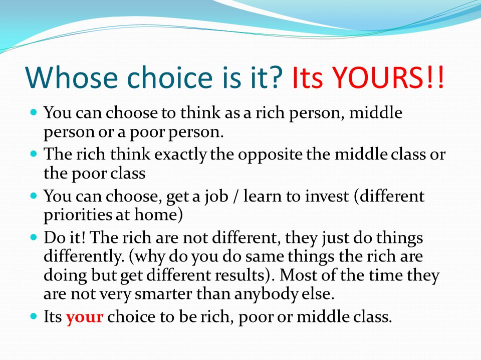 Whose choice is it Its YOURS!!