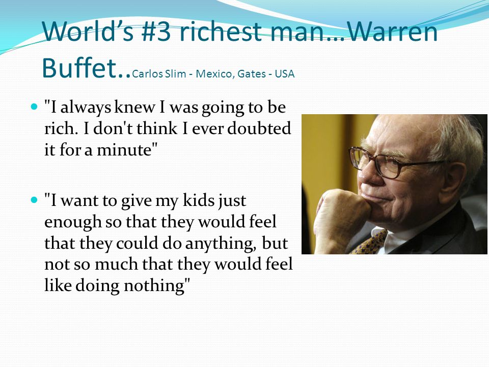 World's #3 richest man…Warren Buffet..Carlos Slim - Mexico, Gates - USA