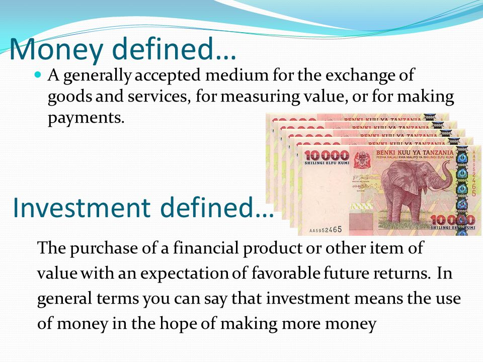 Money defined… Investment defined…