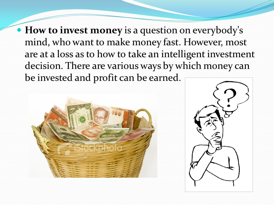 How to invest money is a question on everybody s mind, who want to make money fast.