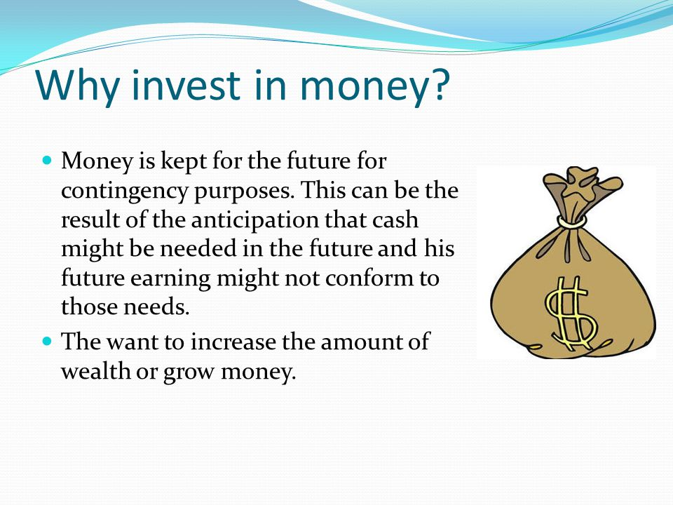 Why invest in money