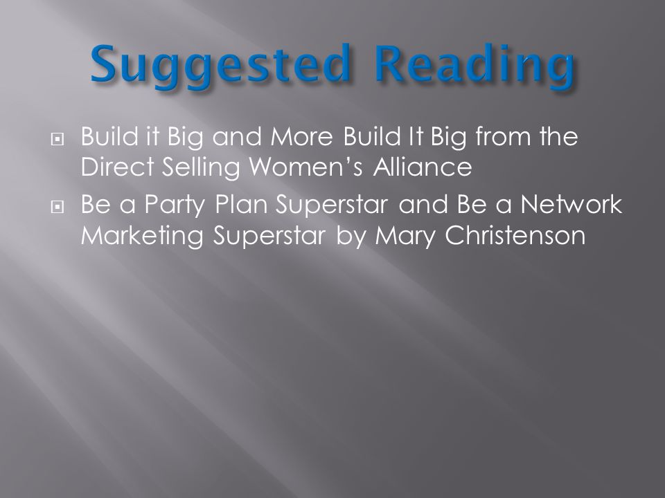 Suggested Reading Build it Big and More Build It Big from the Direct Selling Women's Alliance.