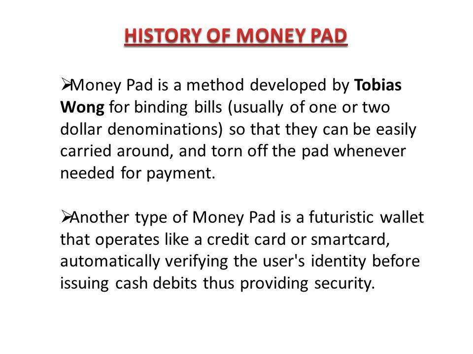 HISTORY OF MONEY PAD