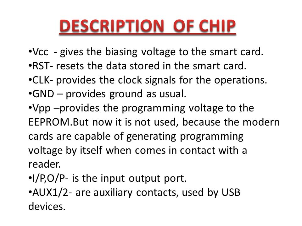 DESCRIPTION OF CHIP Vcc - gives the biasing voltage to the smart card.