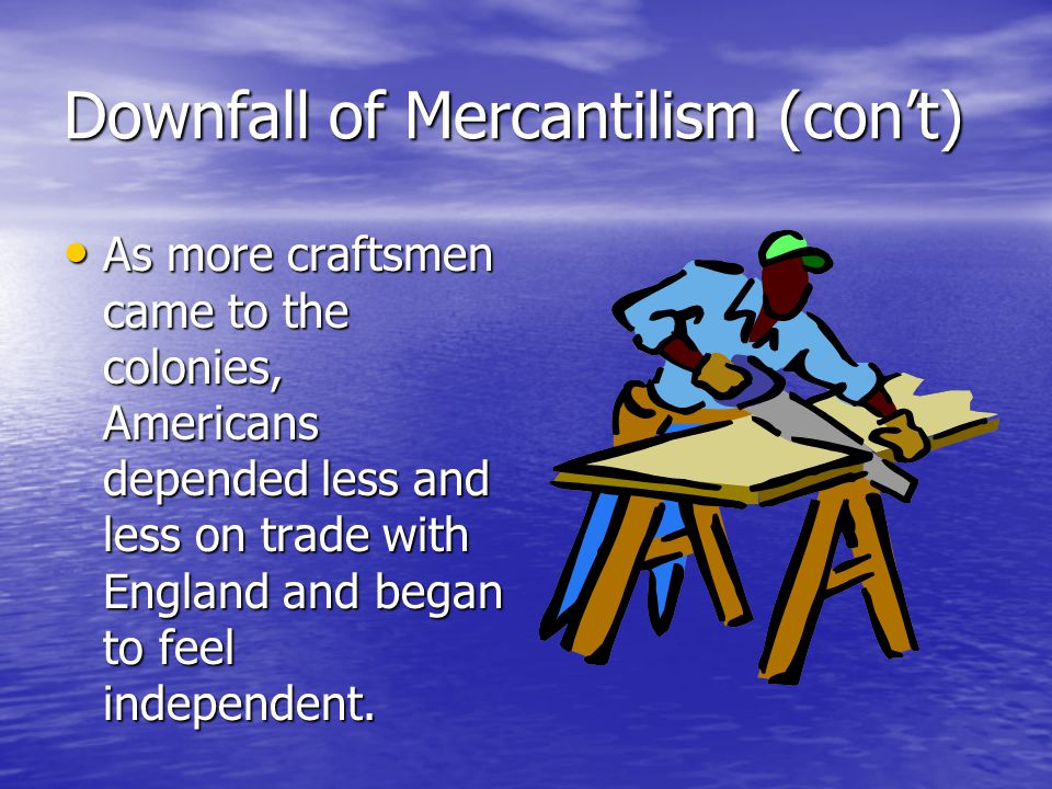 Downfall of Mercantilism (con't)