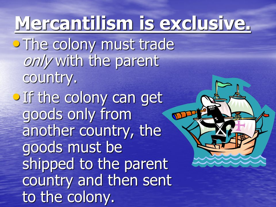Mercantilism is exclusive.