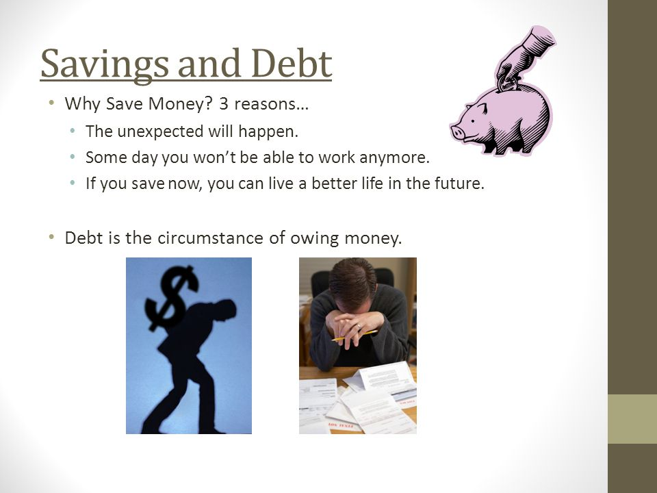 Savings and Debt Why Save Money 3 reasons…