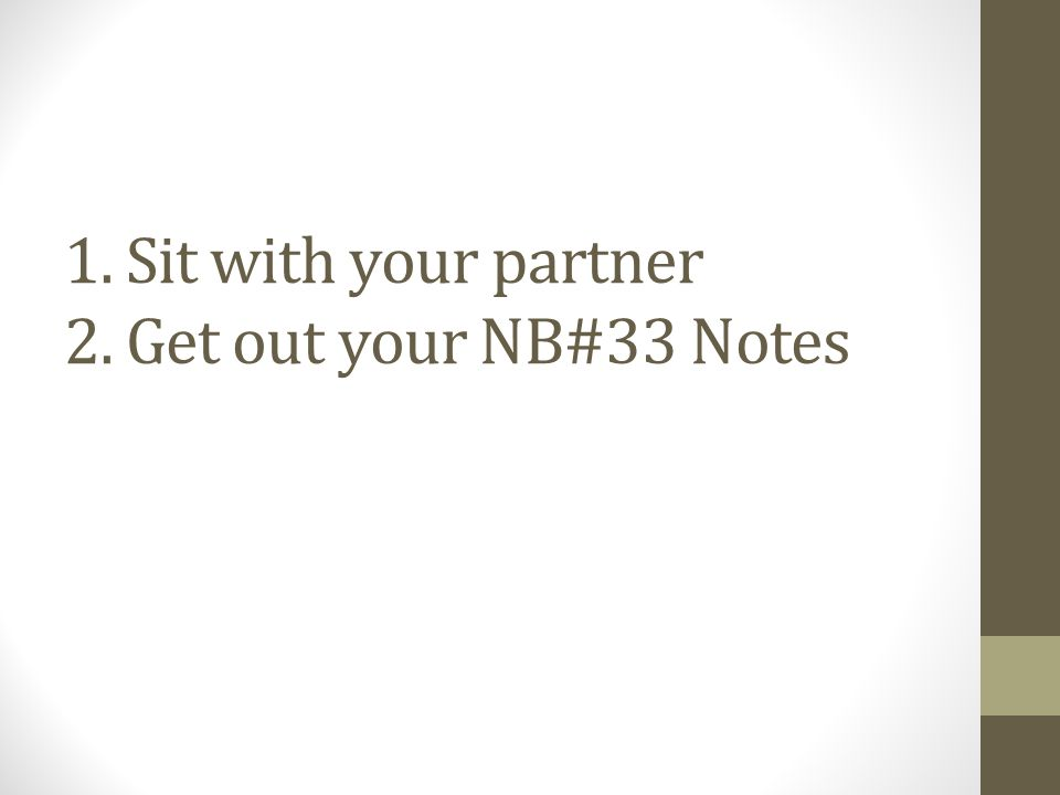 1. Sit with your partner 2. Get out your NB#33 Notes