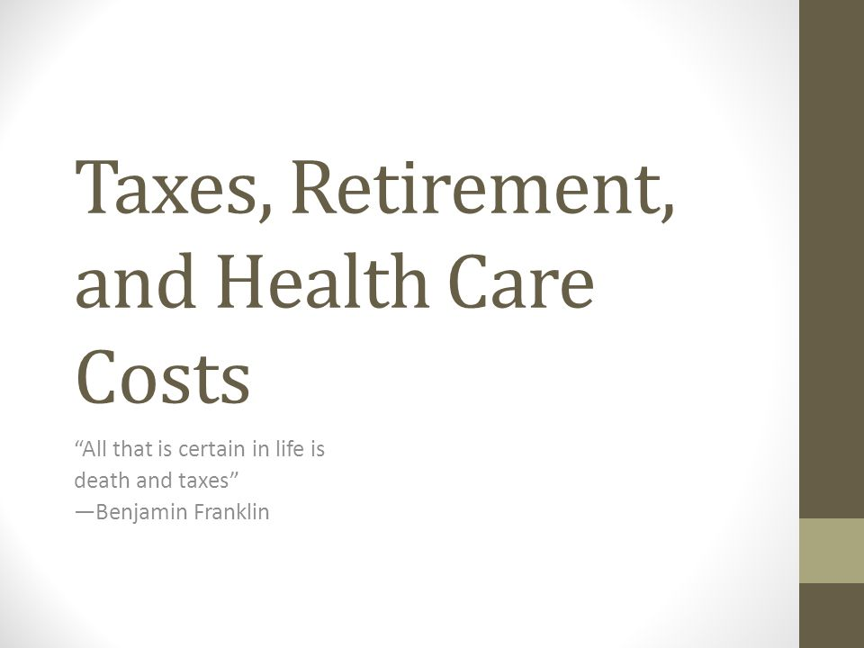 Taxes, Retirement, and Health Care Costs