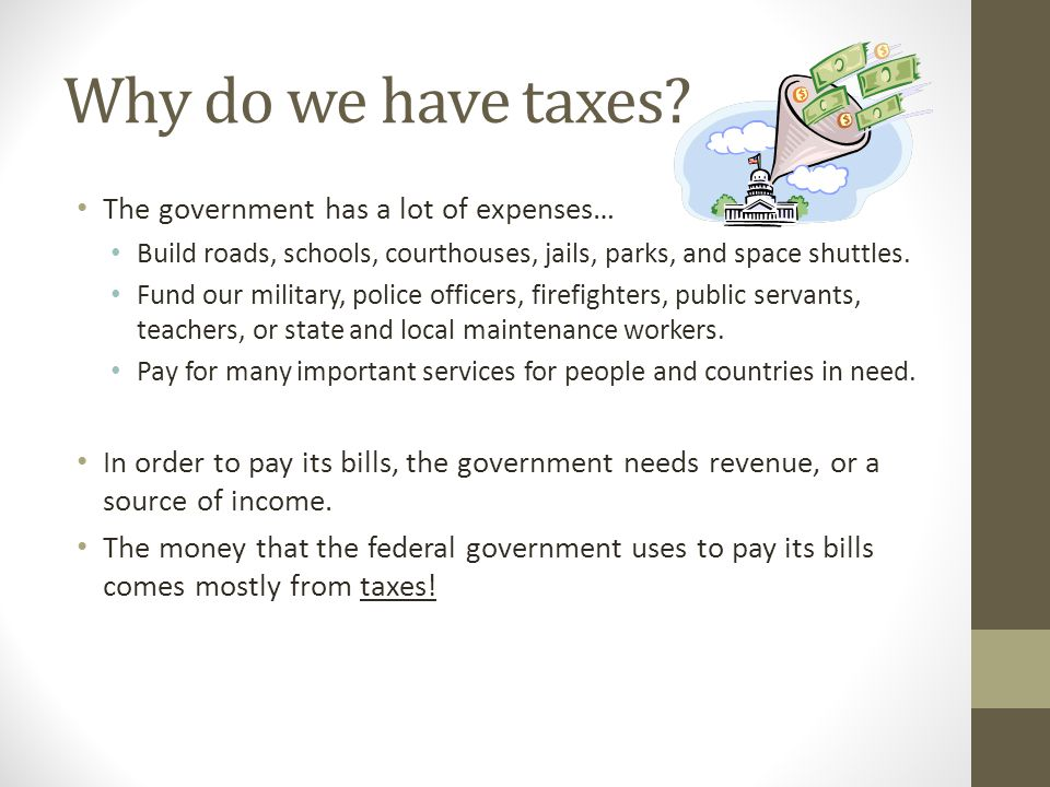 Why do we have taxes The government has a lot of expenses…