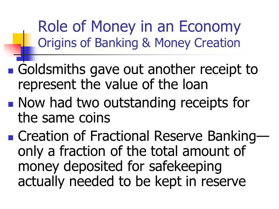 Role of Money in an Economy Origins of Banking & Money Creation