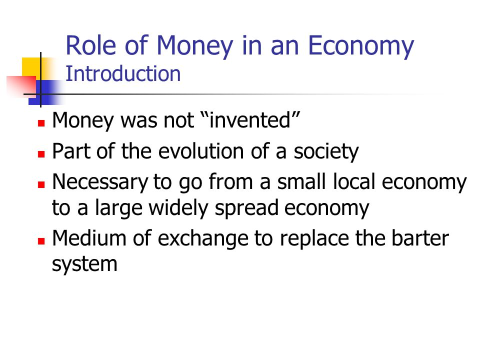 role of money in the economic For example, assume a very small economy that has a money supply of $100  and only two people bob sells pencils and jane sells paper bob starts with the.