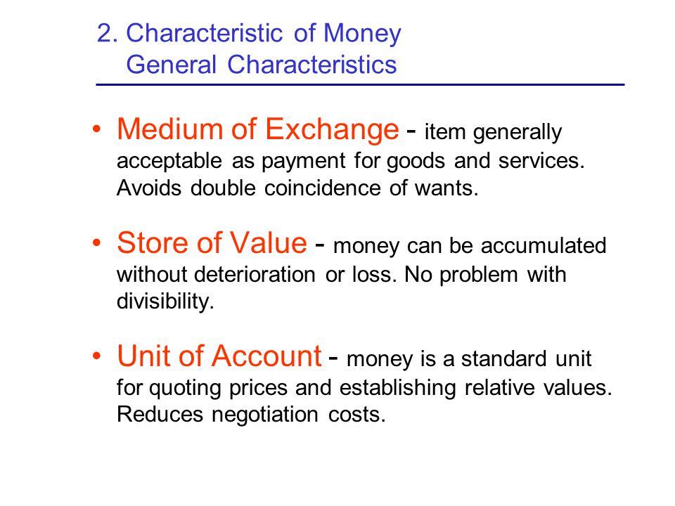 2. Characteristic of Money General Characteristics