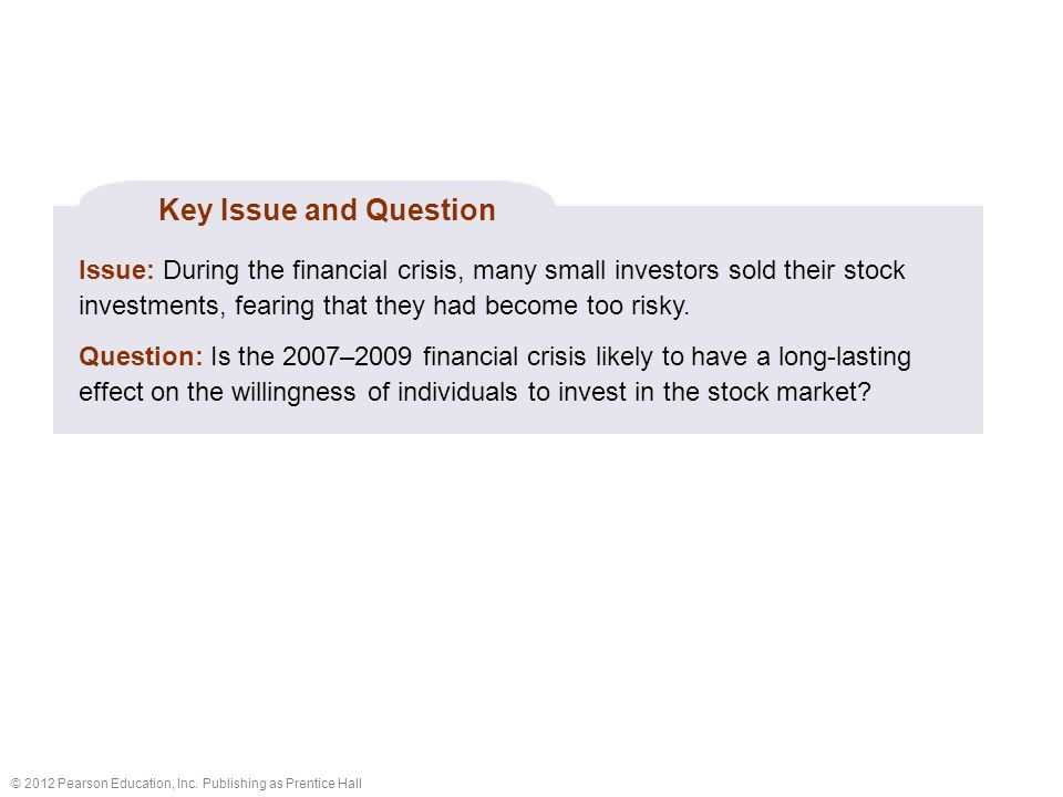 Key Issue and Question Issue: During the financial crisis, many small investors sold their stock investments, fearing that they had become too risky.