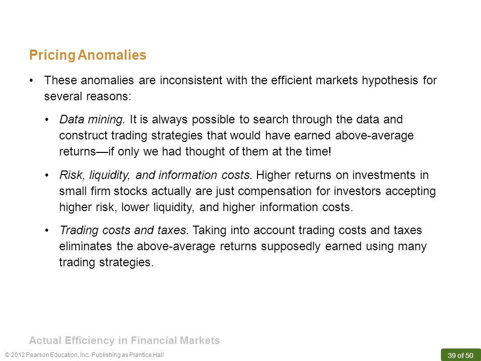 Pricing Anomalies These anomalies are inconsistent with the efficient markets hypothesis for several reasons: