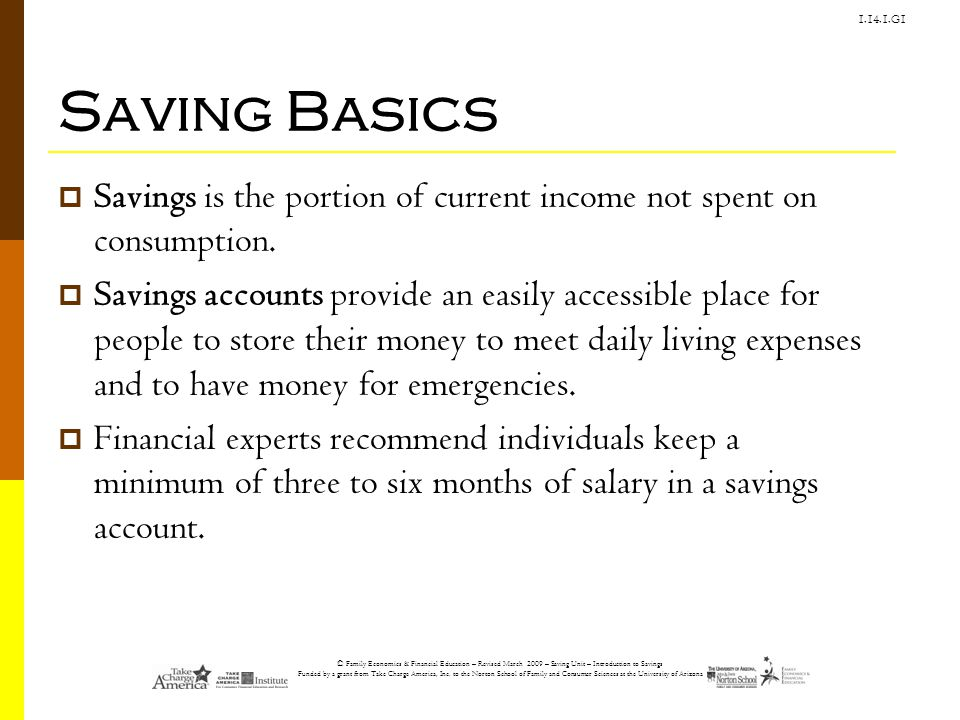 Saving Basics Savings is the portion of current income not spent on consumption.
