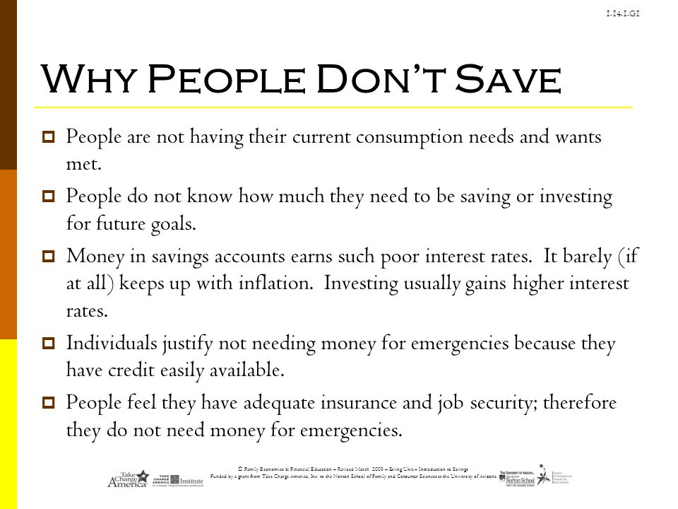 Why People Don't Save People are not having their current consumption needs and wants met.