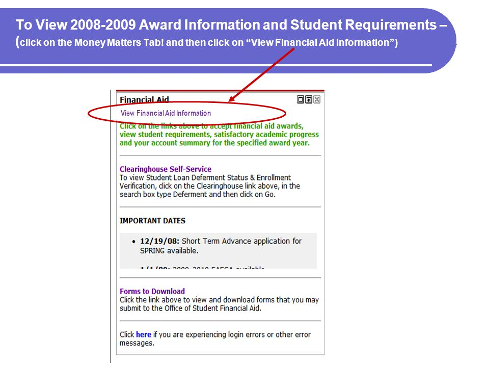To View 2008-2009 Award Information and Student Requirements – (click on the Money Matters Tab! and then click on View Financial Aid Information )