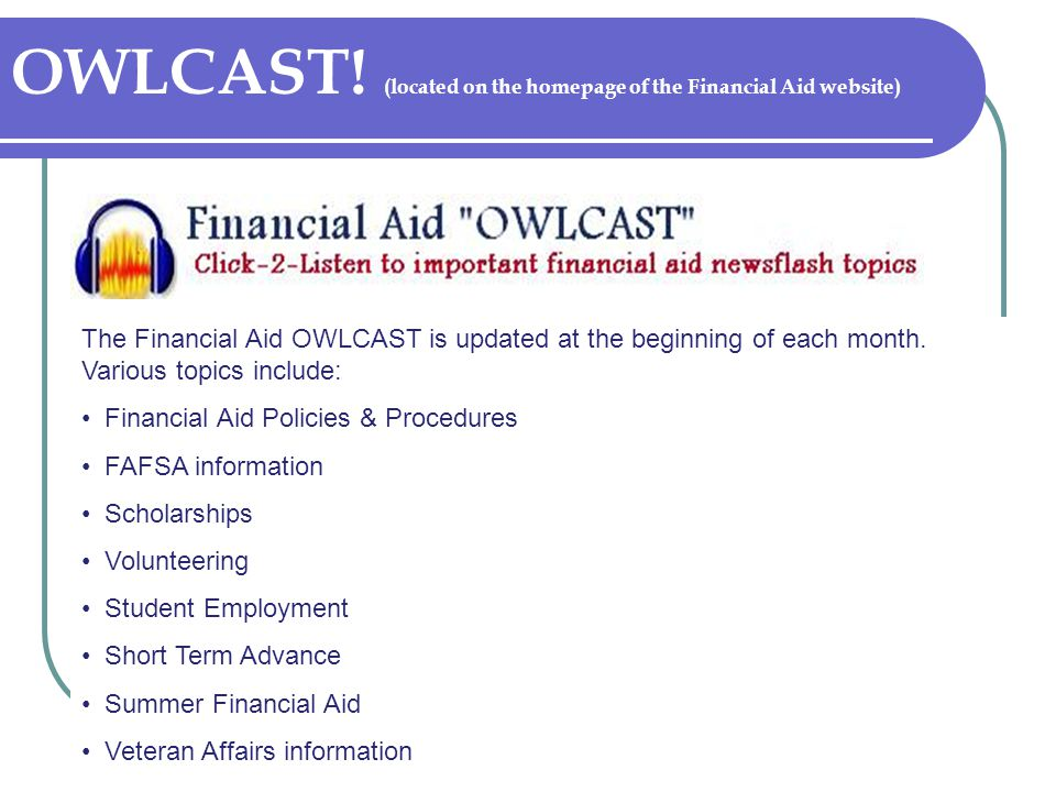 OWLCAST! (located on the homepage of the Financial Aid website)