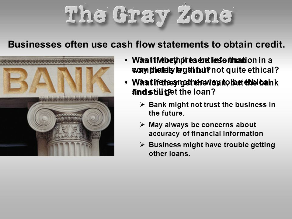 Businesses often use cash flow statements to obtain credit.