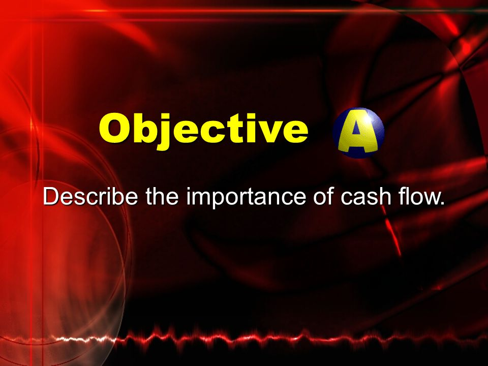 Describe the importance of cash flow.