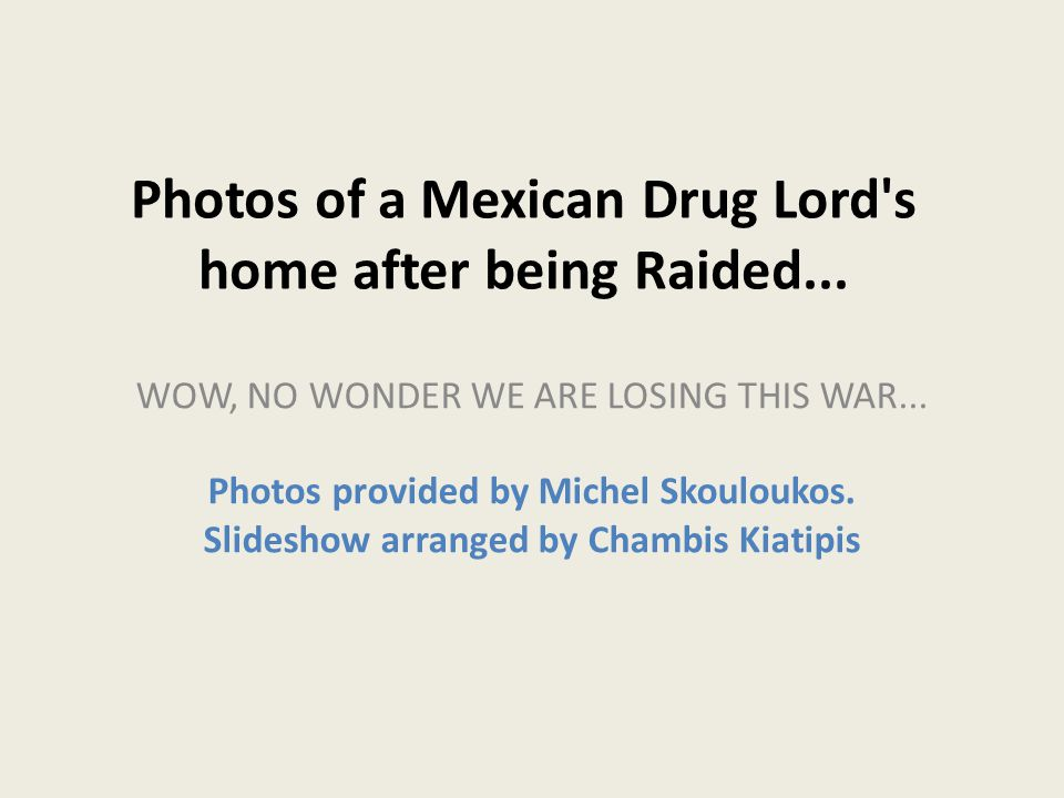 Photos of a Mexican Drug Lord s home after being Raided...